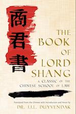The Book of Lord Shang. a Classic of the Chinese School of Law.