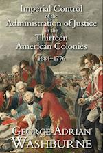 Imperial Control of the Administration of Justice in the Thirteen American Colonies, 1684-1776 (Studies in History, Economics, and Public Law)
