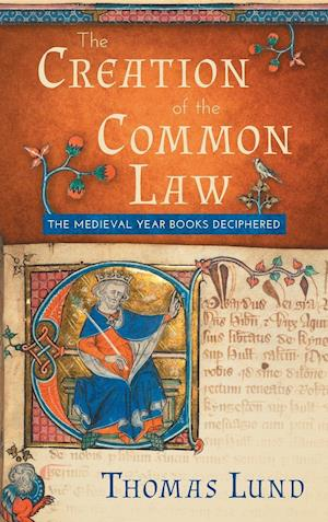 Bog, hardback The Creation of the Common Law: The Medieval Year Books Deciphered af Thomas Lund