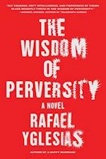 The Wisdom of Perversity af Rafael Yglesias