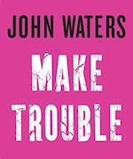 Make Trouble af John Waters