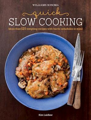 Williams-Sonoma: Quick Slow Cooking af Kim Laidlaw