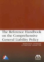The Reference Handbook on the Comprehensive General Liability Policy