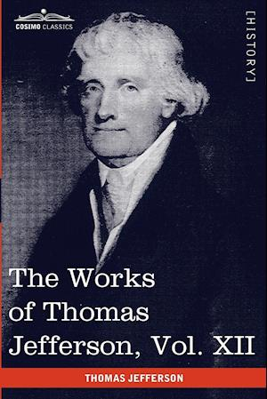 The Works of Thomas Jefferson, Vol. XII (in 12 Volumes): Correspondence and Papers 1816-1826