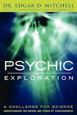 Psychic Exploration: A Challenge for Science, Understanding the Nature and Power of Consciousness af Edgar D. Mitchell