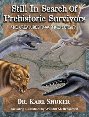 Bog, hardback Still in Search of Prehistoric Survivors: The Creatures That Time Forgot? af Karl P.N. Shuker