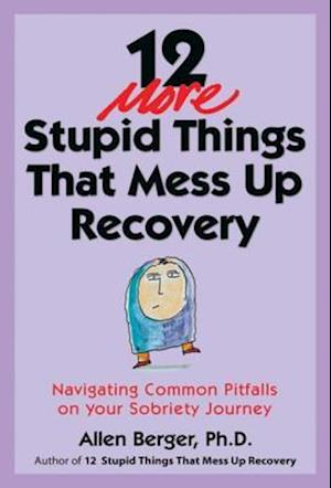 12 More Stupid Things That Mess Up Recovery af Allen Berger