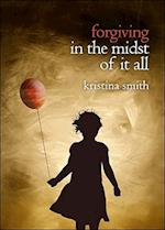 Forgiving in the Midst of It All af Kristina Smith