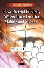 How Pretrial Publicity Affects Juror Decision Making & Memory
