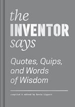 The Inventor Says (Quotes Quips and Words of Wisdom)