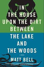 In the House upon the Dirt Between the Lake and the Woods af Matt Bell