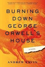 Burning Down George Orwell's House af Andrew Ervin