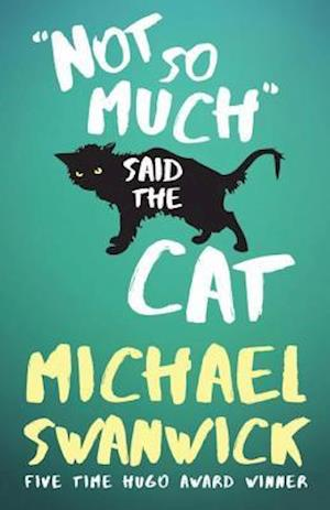 Not So Much, Said the Cat af Michael Swanwick