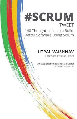Bog, hæftet #SCRUM tweet: 140 Thought-Lenses to Build Better Software Using Scrum af Utpal Vaishnav