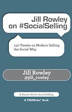 Jill Rowley on #SocialSelling: 140 Tweets on Modern Selling the Social Way