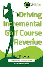 Driving Incremental Golf Course Revenue: Tee up your winning business strategy for generating incremental revenue for your golf course.