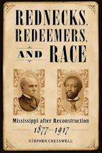 Rednecks, Redeemers, and Race: Mississippi After Reconstruction, 1877-1917 af Stephen Cresswell