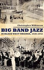 Big Band Jazz in Black West Virginia, 1930-1942 af Christopher Wilkinson