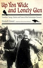 Up Yon Wide and Lonely Glen: Travellers' Songs, Stories and Tunes of the Fetterangus Stewarts