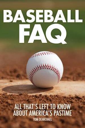 Bog, paperback Baseball FAQ af Tom Demichael
