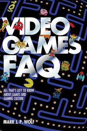 Bog, paperback Video Games FAQ af Mark J. P. Wolf