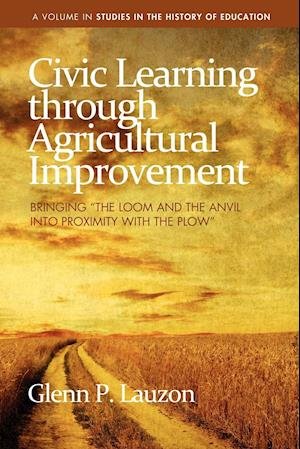 """Civic Learning Through Agricultural Improvement: Bringing """"The Loom and the Anvil Into Proximity with the Plow"""""""