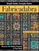 Fabricadabra - Simple Quilts, Complex Fabric