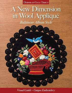 New Dimension in Wool Applique - Baltimore Album Style af Deborah Gale Tirico