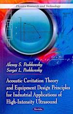 Acoustic Cavitation Theory & Equipment Design Principles for Industrial Applications of High-Intensity Ultrasound