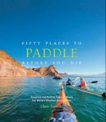 Fifty Places to Paddle Before You Die