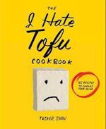 The I Hate Tofu Cookbook