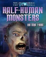 Half-Human Monsters and Other Fiends (Not Near Normal the Paranormal)