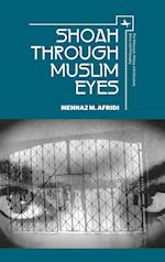Shoah Through Muslim Eyes (The Holocaust History and Literature Ethics and Philosophy)