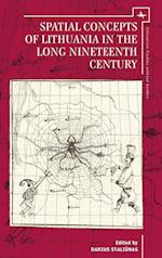 Spatial Concepts of Lithuania in the Long Nineteenth Century (Lithuanian Studies)
