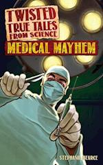 Medical Mayhem (Twisted True Tales from Science)