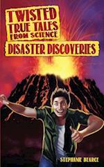 Disaster Discoveries (Twisted True Tales from Science)