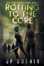 Rotting to the Core (Keep Your Crowbar Handy, nr. 2)