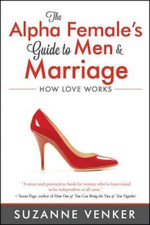 Bog, paperback The Alpha Female's Guide to Men & Marriage af Suzanne Venker