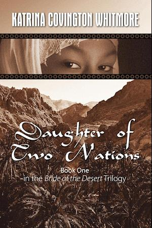 Daughter of Two Nations: Book One in the Bride of the Desert Trilogy