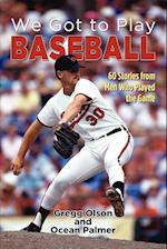 We Got to Play Baseball: 60 Stories from Men Who Played the Game af Gregg Olson, Ocean Palmer