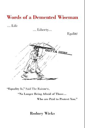 Words of a DeMented Wiseman: ... Life ... Liberty... Egalite Equality Is, Said the Rainman, No Longer Being Afraid of Those ...Who Are Paid to P
