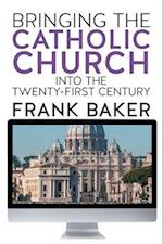 Bringing the Catholic Church Into the Twenty-First Century af Frank Baker