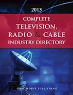 Complete Television, Radio & Cable Industry Directory, 2015