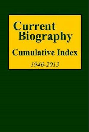 Current Biography Cumulative Index, 1940-2013