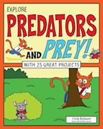 Explore Predators and Prey! (EXPLORE YOUR WORLD)