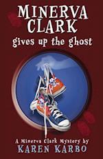Minerva Clark Gives Up the Ghost af Karen Karbo