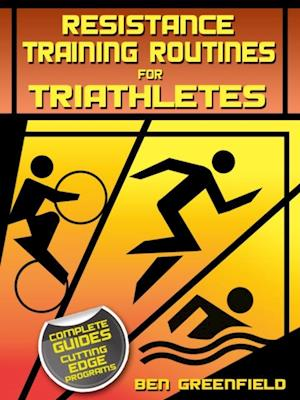 Resistance Training Routines for Triathletes af Ben Greenfield
