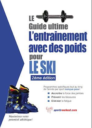 Le guide supreme de l'entrainement avec des poids pour le ski