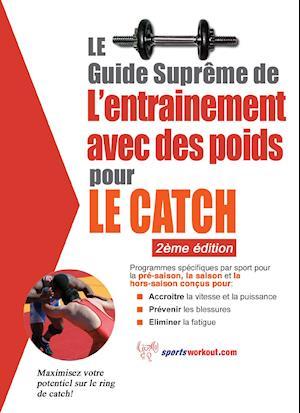 Le guide supreme de l'entrainement avec des poids pour le catch