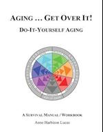 Aging...Get Over It!